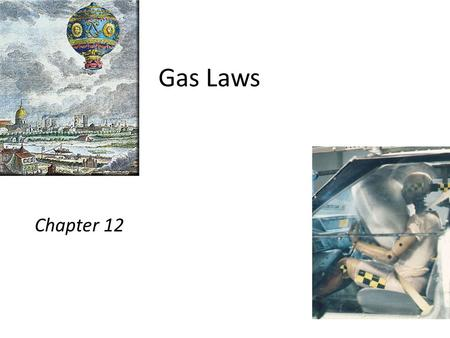 Gas Laws Chapter 12. Gases assume the volume and shape of their containers. Gases are the most compressible state of matter. Gases will mix evenly and.