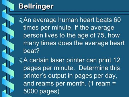 BellringerBellringer b An average human heart beats 60 times per minute. If the average person lives to the age of 75, how many times does the average.
