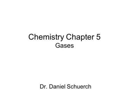 Chemistry Chapter 5 Gases Dr. Daniel Schuerch. Gas Pressure Gas pressure is the result of simultaneous collisions of billions of rapidly moving particles.