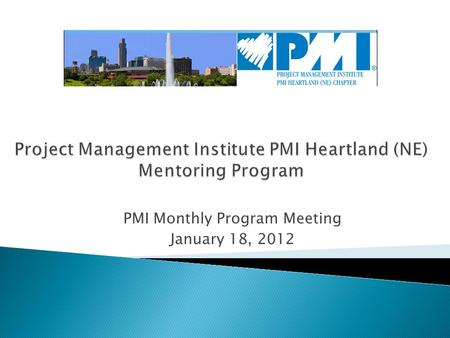 PMI Monthly Program Meeting January 18, 2012. Introduction to Heartland Chapter Mentor Program Participant Socializing / Meet and Greet Mentor Program.