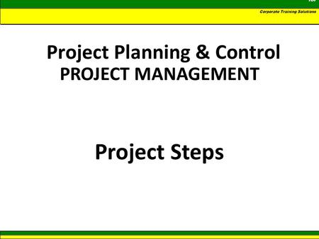 PROJECT MANAGEMENT GJ Associates for Corporate Training Solutions Project Planning & Control Project Steps.
