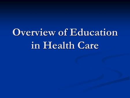 Overview of Education in Health Care. Overview of education in health care Historical foundations of nurses teaching role Historical foundations of nurses.
