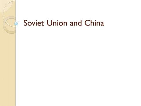 Soviet Union and China. Essential Idea The Soviet Union and China face internal and external challenges as Communism crumbles and world pressure increases.