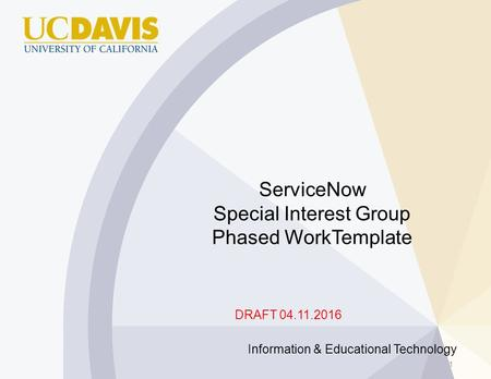 ServiceNow Special Interest Group Phased WorkTemplate Information & Educational Technology 1 DRAFT 04.11.2016.