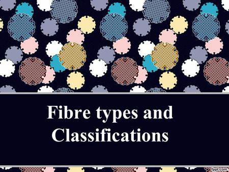 Fibre types and Classifications