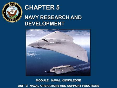 CHAPTER 5 NAVY RESEARCH AND DEVELOPMENT CHAPTER 5 NAVY RESEARCH AND DEVELOPMENT MODULE: NAVAL KNOWLEDGE UNIT 2: NAVAL OPERATIONS AND SUPPORT FUNCTIONS.