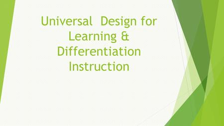 Universal Design for Learning & Differentiation Instruction.