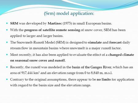 (Srm) model application: SRM was developed by Martinec (1975) in small European basins. With the progress of satellite remote sensing of snow cover, SRM.