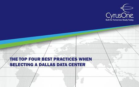 THE TOP FOUR BEST PRACTICES WHEN SELECTING A DALLAS DATA CENTER.