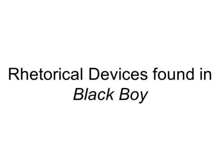 Rhetorical Devices found in Black Boy. DEVICES: Find an example YOU UNDERSTAND of EACH Parallelism, Anaphora, Paradox, Antithesis, Rhetorical Question,