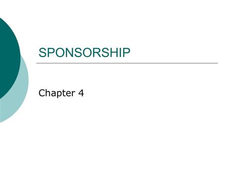 SPONSORSHIP Chapter 4. Sponsor  Person, organization or business that gives money or donates products to a group or team in exchange for public recognition.