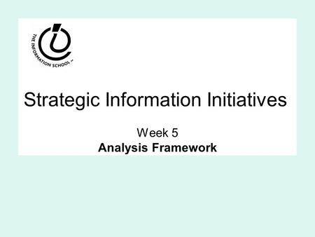 Strategic Information Initiatives Week 5 Analysis Framework.