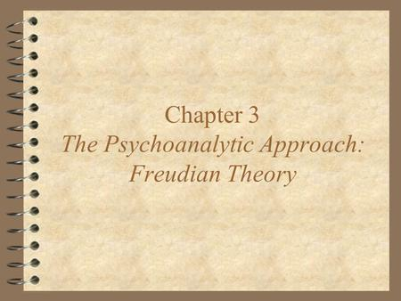 Chapter 3 The Psychoanalytic Approach: Freudian Theory.