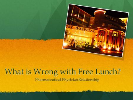 What is Wrong with Free Lunch? Pharmaceutical-Physician Relationship.