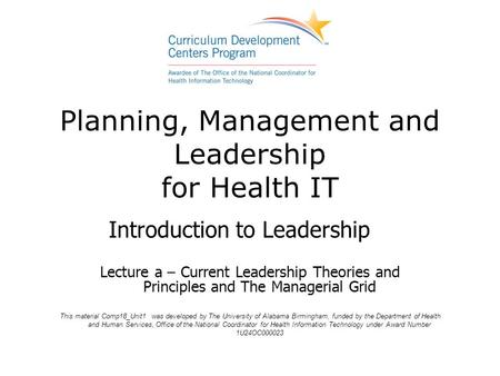 Planning, Management and Leadership for Health IT Introduction to Leadership Lecture a – Current Leadership Theories and Principles and The Managerial.