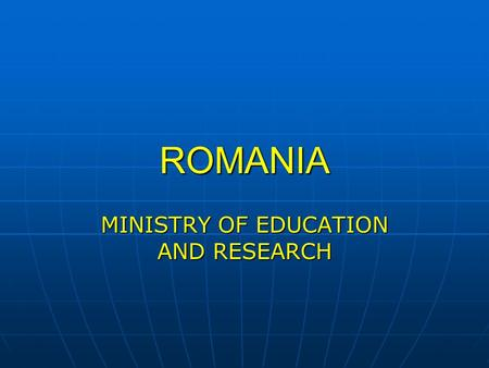 ROMANIA MINISTRY OF EDUCATION AND RESEARCH. ROMANIA.