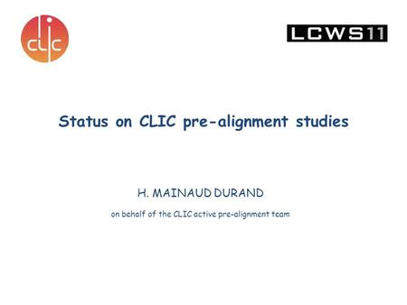 H. MAINAUD DURAND on behalf of the CLIC active pre-alignment team Status on CLIC pre-alignment studies.