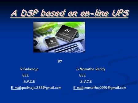A DSP based on on-line UPS R.Padamaja G.Mamatha Reddy EEE EEE S.V.C.E S.V.C.E  BY.