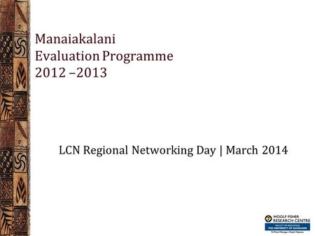 Manaiakalani Evaluation Programme 2012 –2013 LCN Regional Networking Day | March 2014.