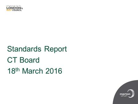Standards report Standards Report CT Board 18 th March 2016.