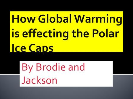 By Brodie and Jackson. Global warming is the term used to describe a gradual increase in the average temperature of the Earth's atmosphere and its oceans,
