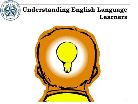 1 Understanding English Language Learners Sit with people you do not know well. Ask questions – listen to the answers.