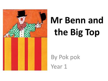 Mr Benn and the Big Top By Pok pok Year 1. It was a busy morning in Festive Road and there were children laughing noisily in the street. Mr Benn looked.