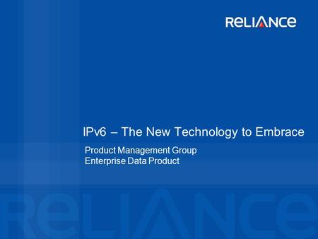 IPv6 – The New Technology to Embrace Product Management Group Enterprise Data Product.