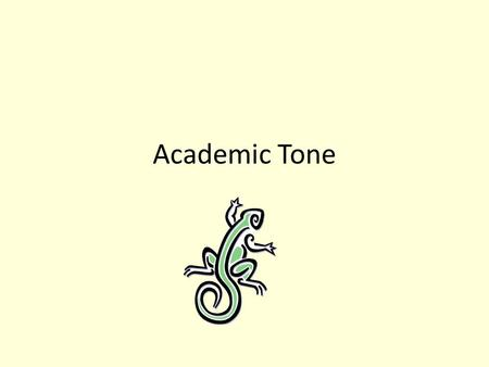 Academic Tone. Academic tone is made up of word choice and sentence structure.