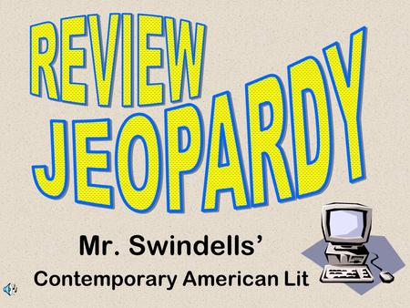 Mr. Swindells' Contemporary American Lit Don't Forget... Contestants.