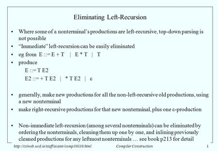 "Eliminating Left-Recursion Where some of a nonterminal's productions are left-recursive, top-down parsing is not possible ""Immediate"" left-recursion can."