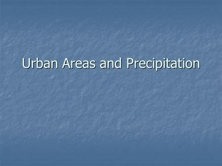 Urban Areas and Precipitation. Precipitation Remind yourself how the principle of convection rainfall works… Remind yourself how the principle of convection.