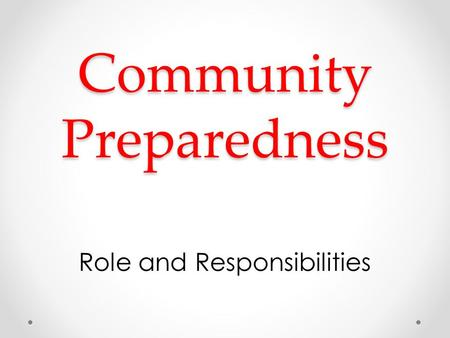 Community Preparedness Role and Responsibilities.