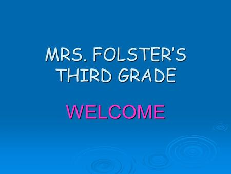 MRS. FOLSTER'S THIRD GRADE WELCOME. WELCOME  BE PREPARED  BE POSITIVE  BE HELPFUL AND CONSIDERATE  BE NICE.