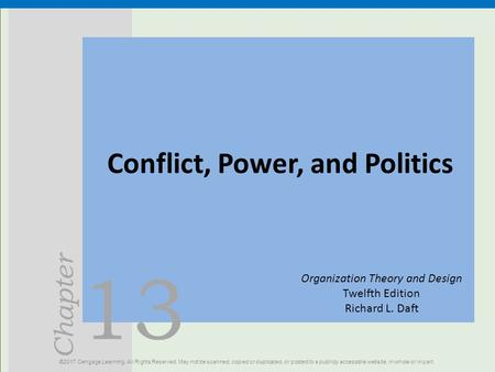 13 Chapter Conflict, Power, and Politics ©2017 Cengage Learning. All Rights Reserved. May not be scanned, copied or duplicated, or posted to a publicly.