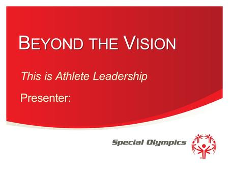 Florida B EYOND THE V ISION This is Athlete Leadership Presenter:
