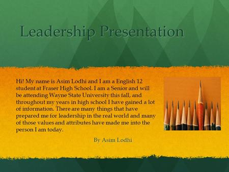 Leadership Presentation By Asim Lodhi Hi! My name is Asim Lodhi and I am a English 12 student at Fraser High School. I am a Senior and will be attending.