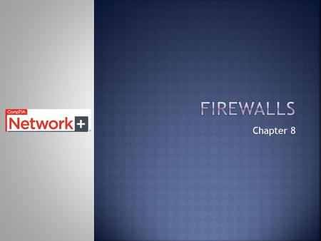 Chapter 8.  Upon completion of this chapter, you should be able to:  Understand the purpose of a firewall  Name two types of firewalls  Identify common.