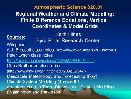 Regional Weather and Climate Modeling: Finite Difference Equations, Vertical Coordinates & Model Grids Atmospheric Science 820.01 Keith Hines Byrd Polar.