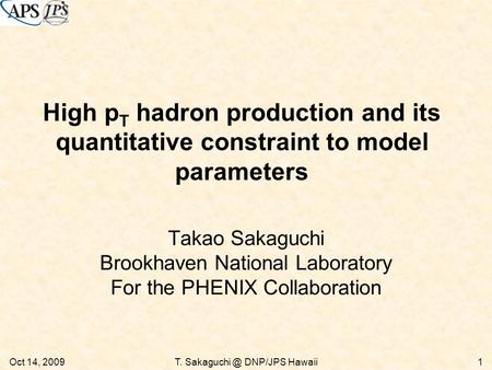 High p T hadron production and its quantitative constraint to model parameters Takao Sakaguchi Brookhaven National Laboratory For the PHENIX Collaboration.