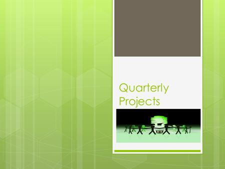 Quarterly Projects. Guidelines  One project per quarter  Different project each quarter  One quarter MUST be book report frame  Each project worth.