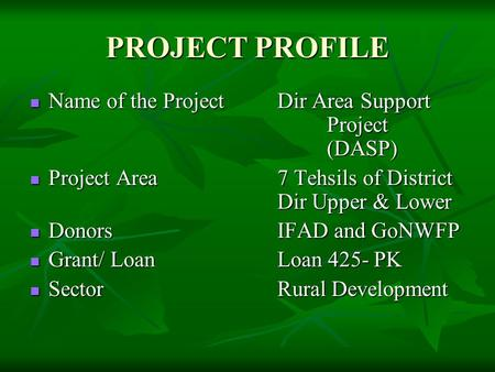 PROJECT PROFILE Name of the ProjectDir Area Support Project (DASP) Name of the ProjectDir Area Support Project (DASP) Project Area7 Tehsils of District.