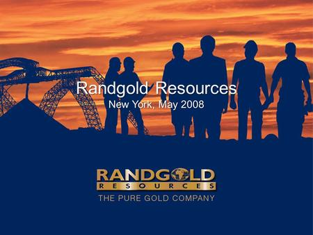 Randgold Resources New York, May 2008. Randgold Resources…a pure gold company with a focus on creating value 2 Market cap in 1997 US$ 147 million Market.
