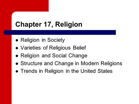 Chapter 17, Religion Religion in Society Varieties of Religious Belief Religion and Social Change Structure and Change in Modern Religions Trends in Religion.
