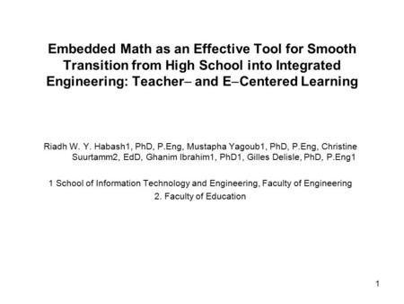 1 Embedded Math as an Effective Tool for Smooth Transition from High School into Integrated Engineering: Teacher  and E  Centered Learning Riadh W. Y.