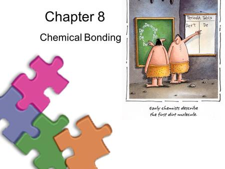Chapter 8 Chemical Bonding. Section 1 Electrons A chemical bond is the joining of atoms to form new substances with new properties –Compounds will not.