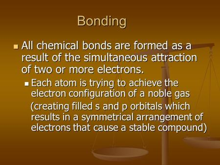 Bonding All chemical bonds are formed as a result of the simultaneous attraction of two or more electrons. All chemical bonds are formed as a result of.