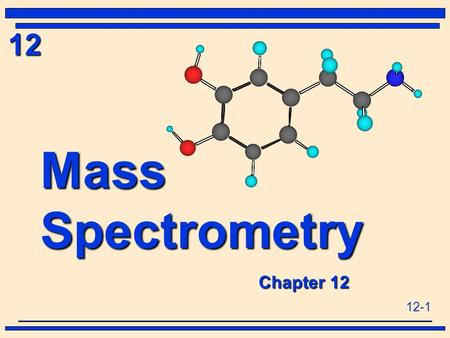 12-1 12 Mass Spectrometry u Chapter 12 Chapter 12.