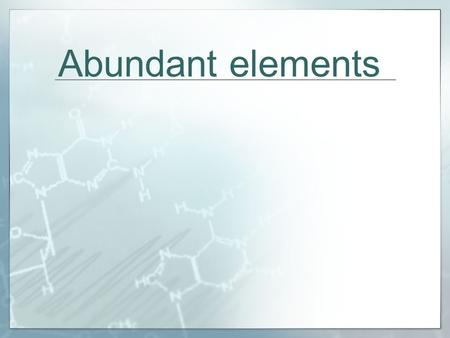 Abundant elements. Hydrogen atoms make up about 90% of the total mass of the universe. they make up about 1% of the Earth's crust most are combined with.