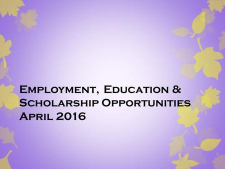 Employment, Education & Scholarship Opportunities April 2016.